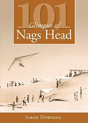 101 Glimpses of Nags Head By Downing, Sarah